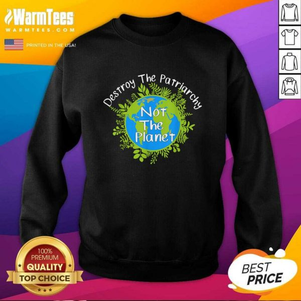 Destroy The Patriarchy Not The Planet SweatShirt - Design By Warmtees.com