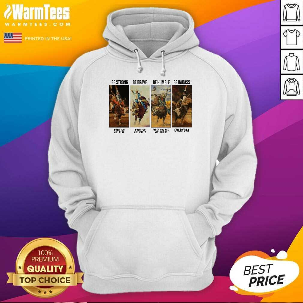 Gaur Be Strong Be Brave Be Humble Be Badass Everyday Hoodie