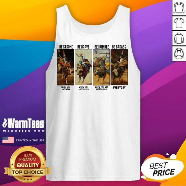 Gaur Be Strong Be Brave Be Humble Be Badass Everyday Tank Top