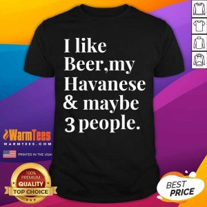 I Like Beer My Havanese And May Be 3 People Shirt - Design By Warmtees.com