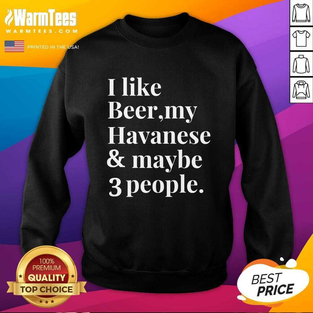 I Like Beer My Havanese And May Be 3 People SweatShirt  - Design By Warmtees.com