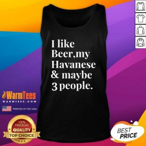 I Like Beer My Havanese And May Be 3 People Tank Top - Design By Warmtees.com