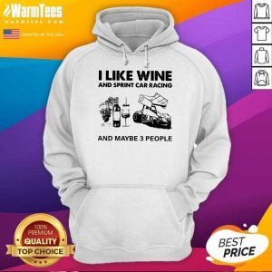 I Like Wine And Sprint Car Racing And Maybe 3 People Hoodie