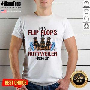 I'm A Flip Flops And Rottweiler Kinda Girl Shirt - Design By Warmtees.com