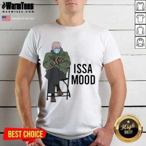 Issa Mood Funny Bernie Sanders Mittens Meme Shirt