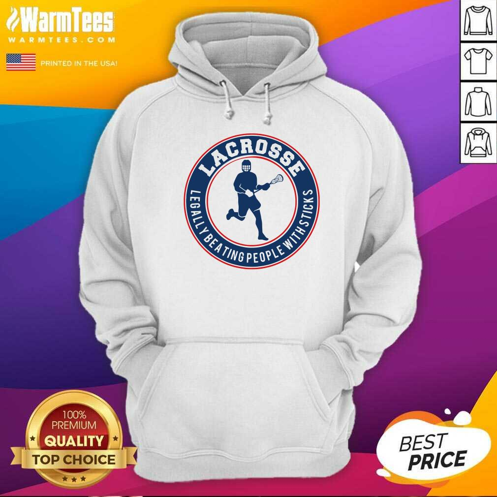 Lacrosse Legally Beating People With Sticks Hoodie  - Design By Warmtees.com
