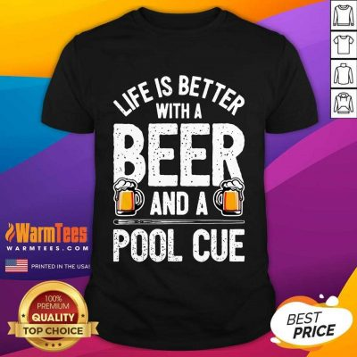 Life Is Better With A Beer And A Pool Cue Shirt