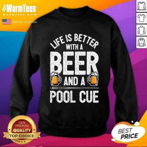 Life Is Better With A Beer And A Pool Cue SweatShirt