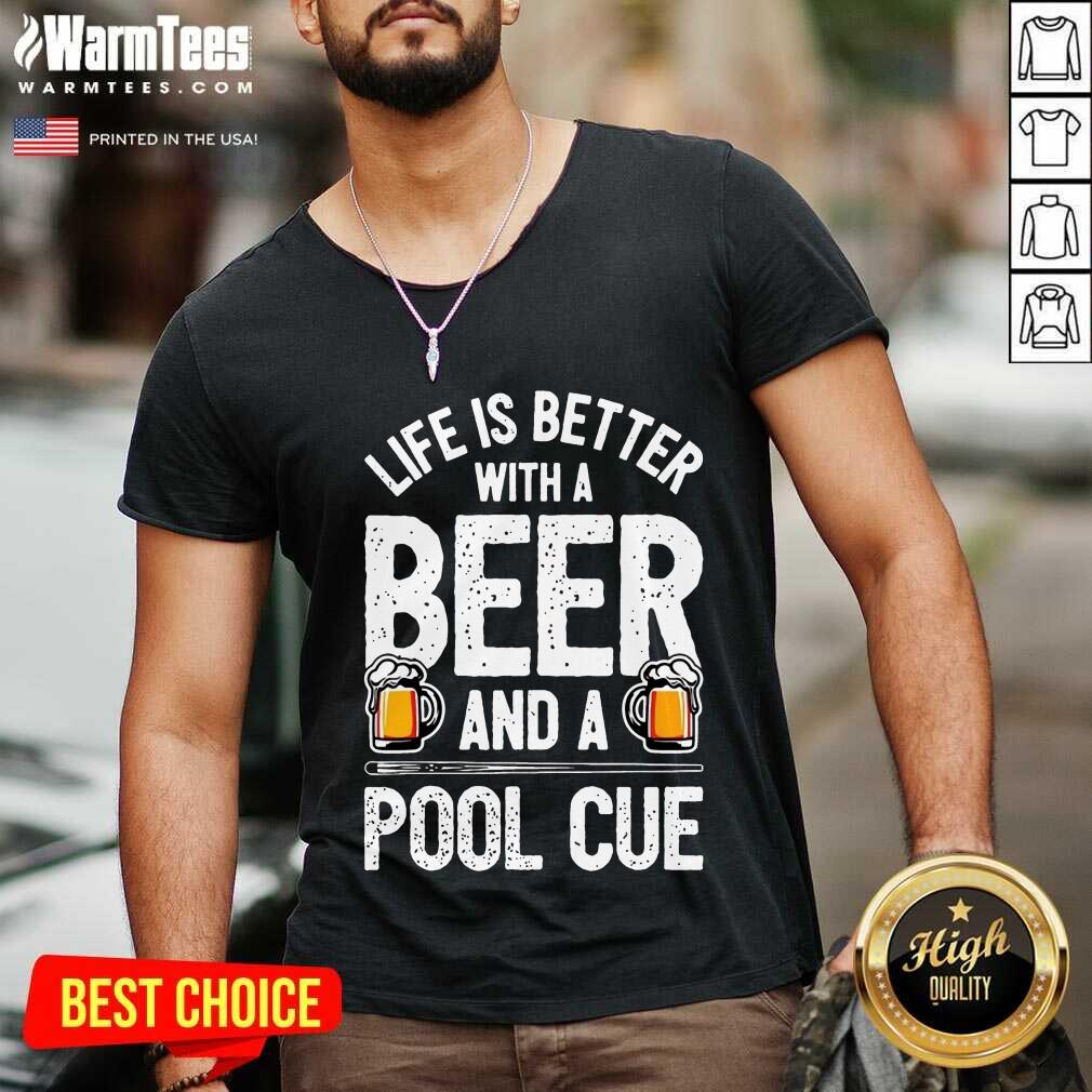 Life Is Better With A Beer And A Pool Cue V-neck