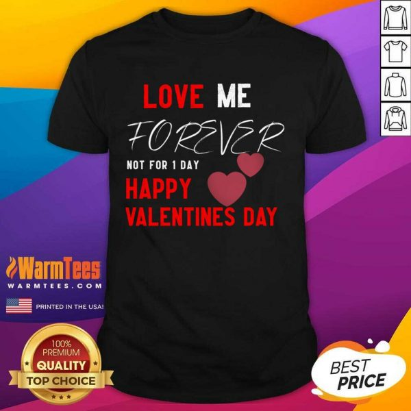 Love Me Forever Not For 1 Day Happy Valentines Day Shirt