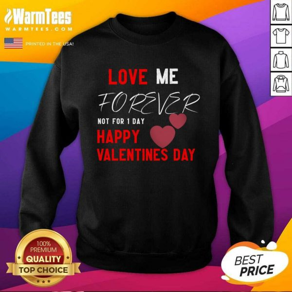 Love Me Forever Not For 1 Day Happy Valentines Day SweatShirt