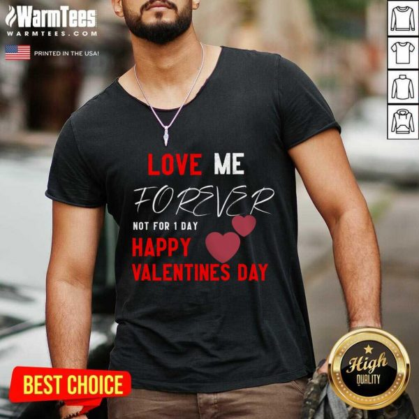 Love Me Forever Not For 1 Day Happy Valentines Day V-neck