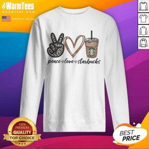 Peace Love Starbucks SweatShirt