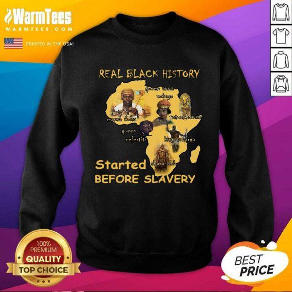 Real Black History Started Before Slavery SweatShirt