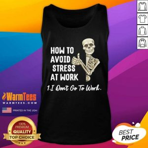 Skeleton How To Avoid Stress At Work I Don't Go To Work Tank Top