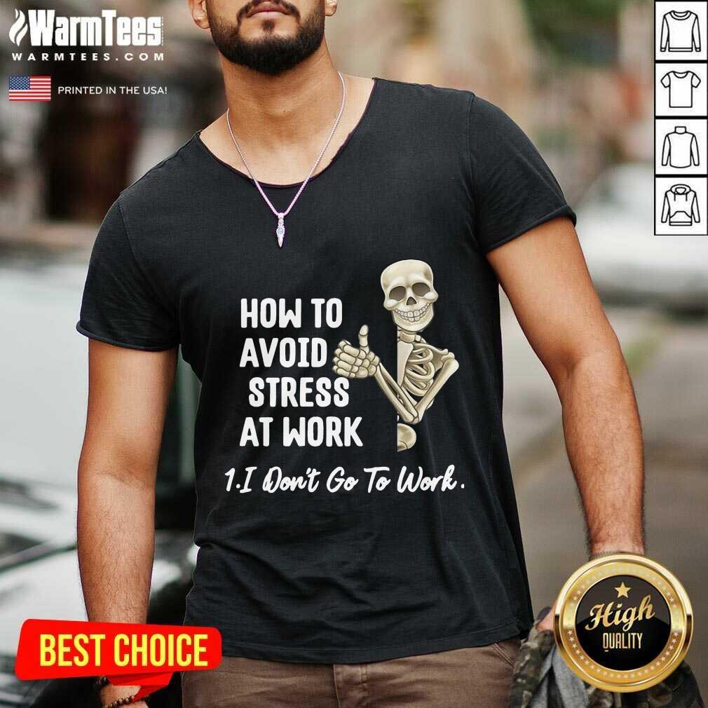 Skeleton How To Avoid Stress At Work I Don't Go To Work V-neck