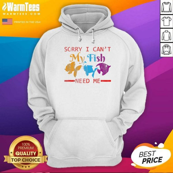Sorry I Can't My Fish Need Me Hoodie - Design By Warmtees.com