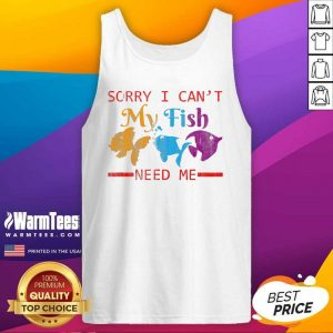 Sorry I Can't My Fish Need Me Tank Top - Design By Warmtees.com