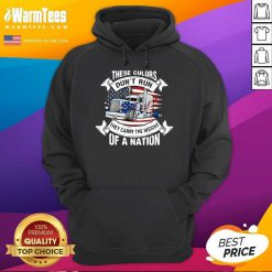 These Colors Don't Run They Carry The Weight Of A Nation Truck American Flag Hoodie
