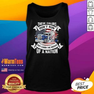 These Colors Don't Run They Carry The Weight Of A Nation Truck American Flag Tank Top