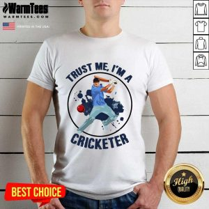 Trust Me I'm A Cricketer Shirt - Design By Warmtees.com
