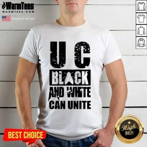 U C Black And White Can Unite Shirt