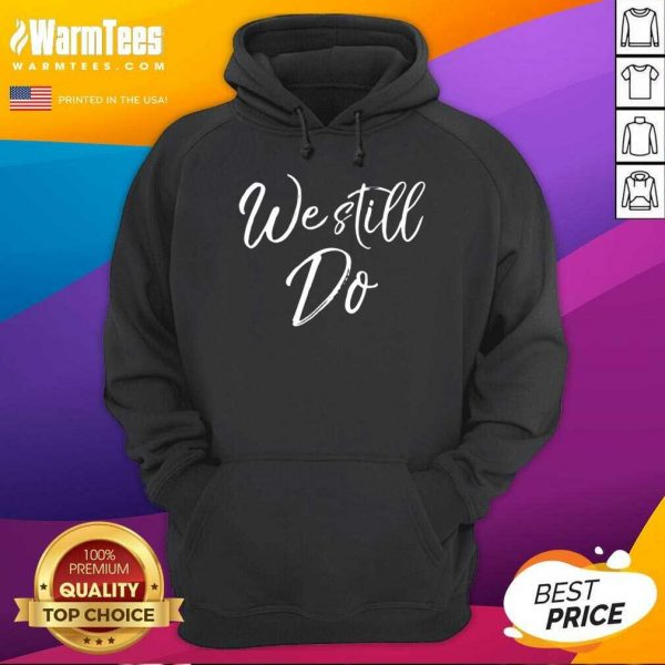 We Still Do Cute Anniversary Wedding Vow Renewal Hoodie