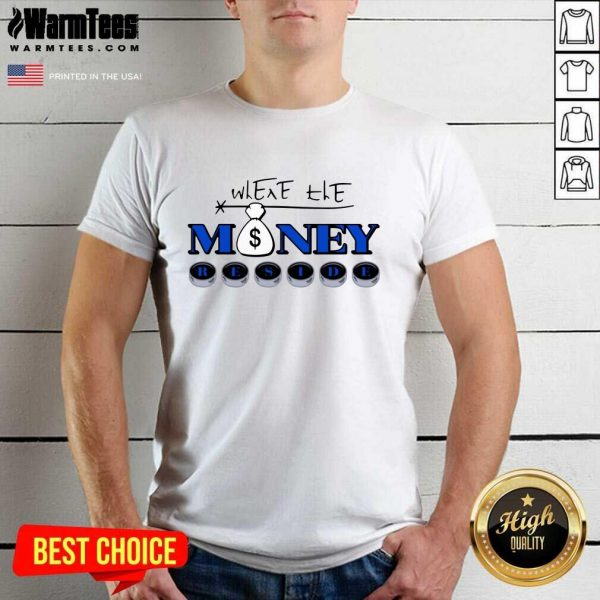 Where The Money Reside Shirt - Design By Warmtees.com