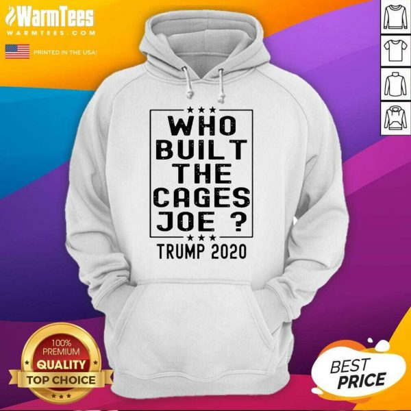 Who Built The Cages Joe Trump 2020 Hoodie