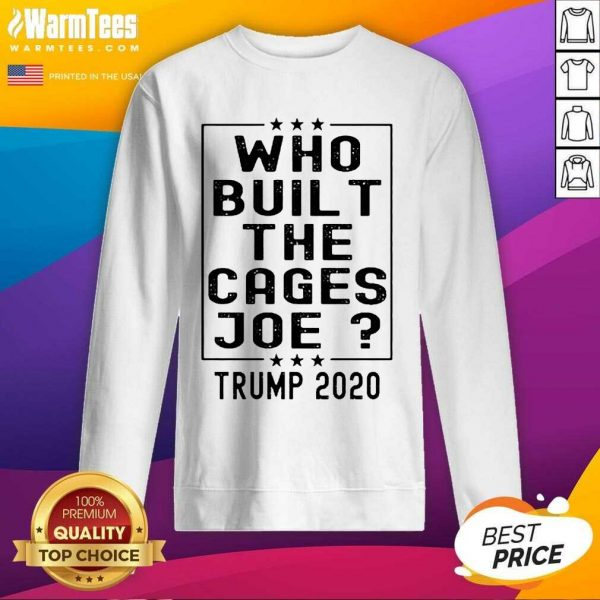 Who Built The Cages Joe Trump 2020 SweatShirt