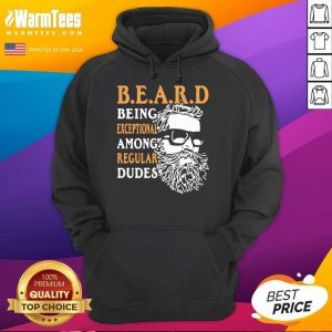 Being Exceptional Among Regular Dudes Beard Hoodie