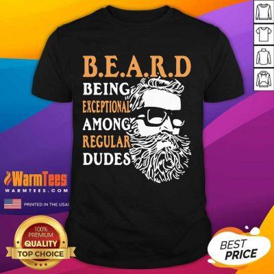 Being Exceptional Among Regular Dudes Beard Shirt