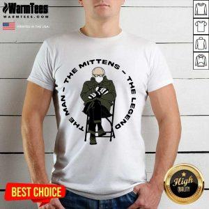 Bernie Sanders The Man The Mittens The Legend Shirt