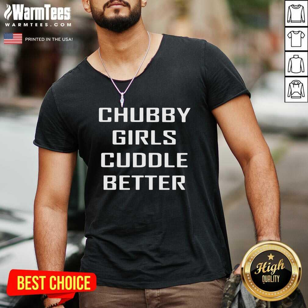 Chubby Girls Cuddle Better V-neck - Design By Warmtees.com