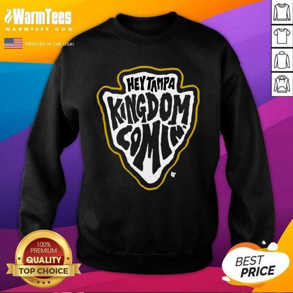 Hey Tampa Kingdom Comin Kansas City Football SweatShirt