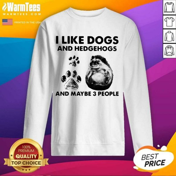 I Like Dogs And Hedgehogs And Maybe 3 People SweatShirt