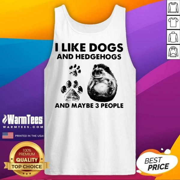 I Like Dogs And Hedgehogs And Maybe 3 People Tank Top