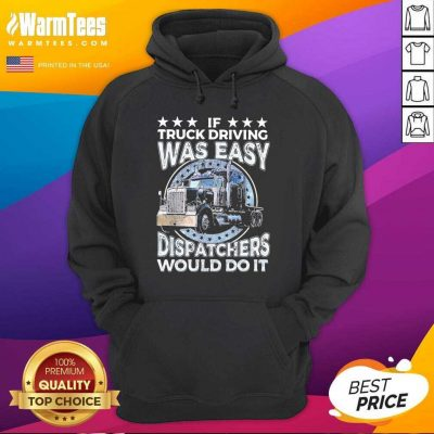 If Truck Driving Was Easy Disatchers Would Do It Hoodie