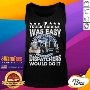If Truck Driving Was Easy Disatchers Would Do It Tank Top