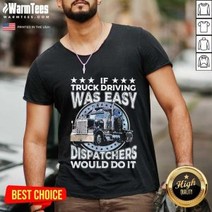 If Truck Driving Was Easy Disatchers Would Do It V-neck