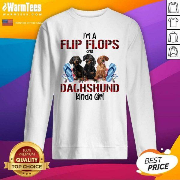 I'm Flip Flops And Dachshund Kinda Girl Flower SweatShirt - Design By Warmtees.com