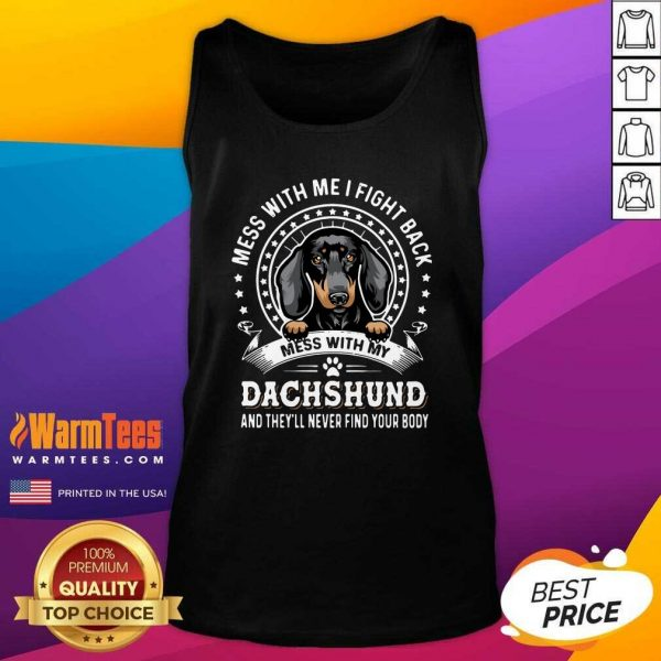 Mess With Me I Fight Back Mess With My Dachshund And They'll Never Find Your Body Tank Top - Design By Warmtees.com