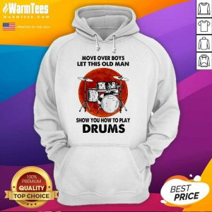 Move Over Boys Let This Old Man Show You How To Play Drums Hoodie