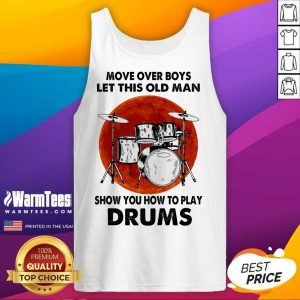 Move Over Boys Let This Old Man Show You How To Play Drums Tank Top