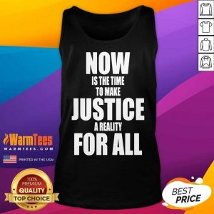 Now Is The Time To Make Justice A Reality For All Tank Top