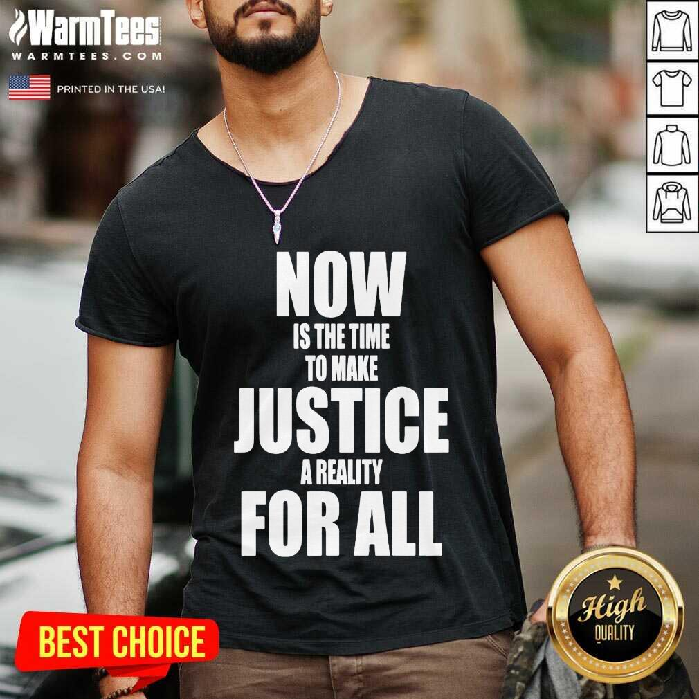 Now Is The Time To Make Justice A Reality For All V-neck