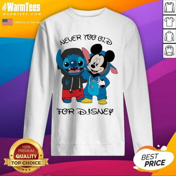 Stitch And Mickey Mouse Never Too Old For Disney SweatShirt