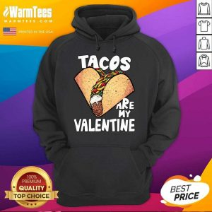 Tacos Are My Valentine Taco Lover Heart Valentine'S Day 2021 Hoodie