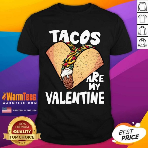 Tacos Are My Valentine Taco Lover Heart Valentine'S Day 2021 Shirt