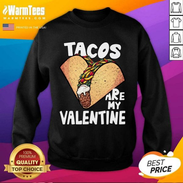 Tacos Are My Valentine Taco Lover Heart Valentine'S Day 2021 SweatShirt